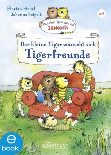 Der kleine Tiger wünscht sich Tigerfreunde, 9783862730414