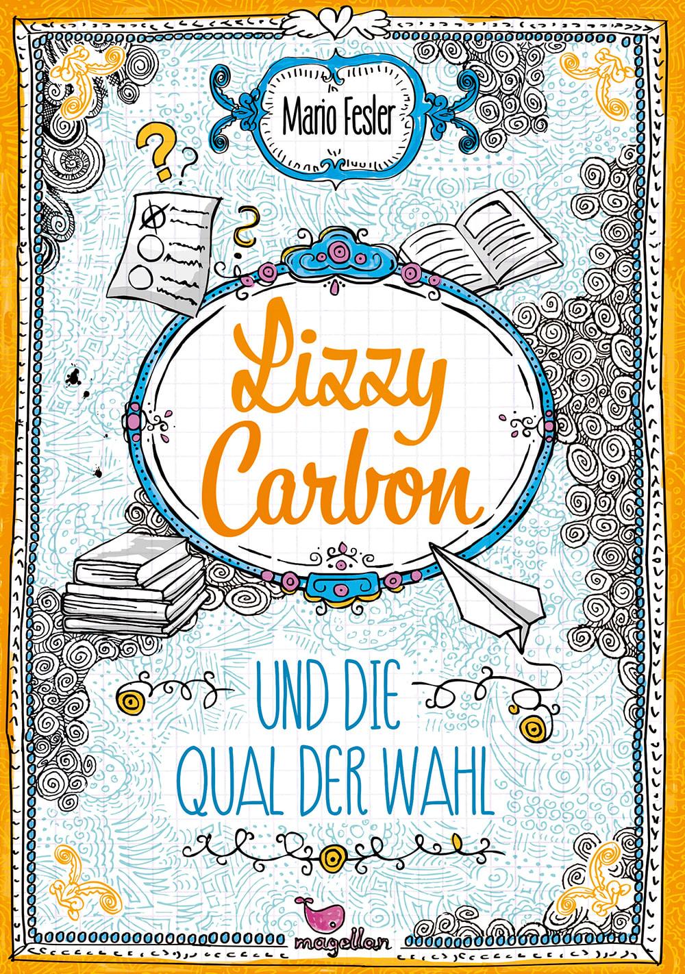 Cover Lizzy Carbon Band3 Und die Qual der Wahl Jugendbuch von Mario Fesler