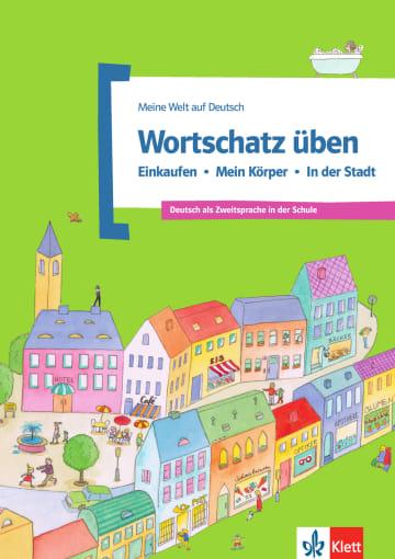 Cover Wortschatz üben: Einkaufen - Mein Körper - In der Stadt 978-3-12-674893-3 Deutsch als Fremdsprache (DaF),Deutsch als Zweitsprache (DaZ)