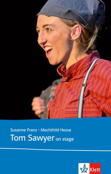 Cover Tom Sawyer on stage 978-3-12-571204-1 Susanne Franz, Mechthild Hesse Englisch