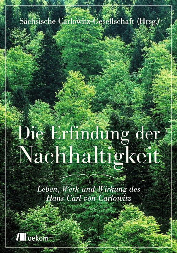 Cover: Die Erfindung der Nachhaltigkeit