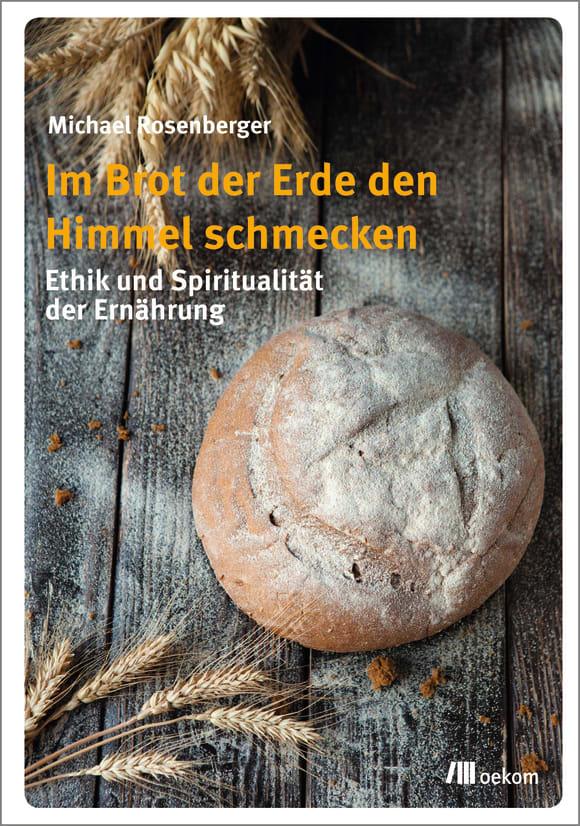 Cover: Im Brot der Erde den Himmel schmecken