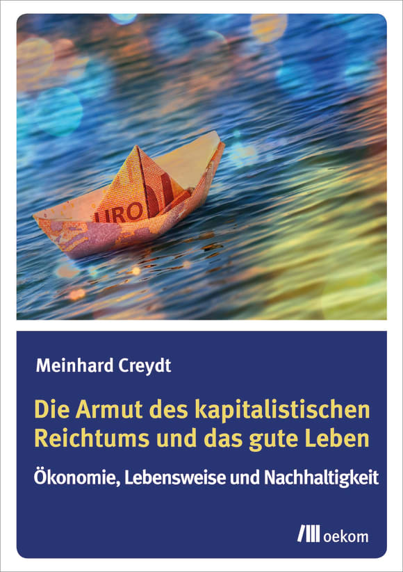 Cover: Die Armut des kapitalistischen Reichtums und das gute Leben