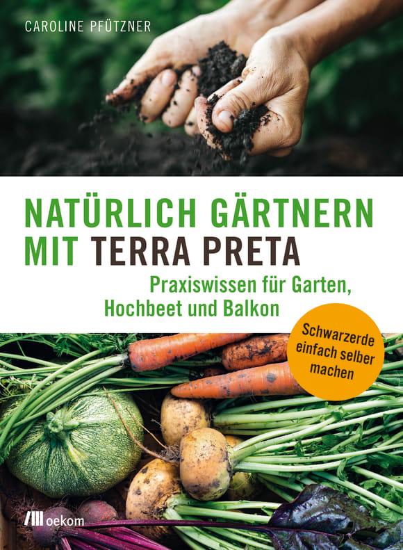 Cover: Natürlich gärtnern mit Terra Preta