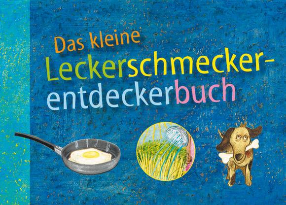 Cover: Das kleine Leckerschmeckerentdeckerbuch