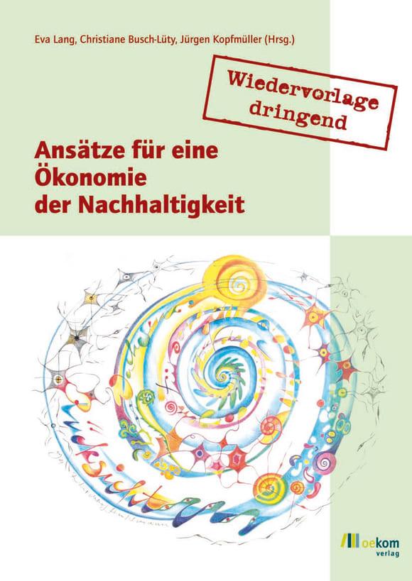 Cover: Wiedervorlage dringend: Ansätze für eine Ökonomie der Nachhaltigkeit