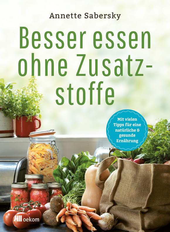 Cover: Besser essen ohne Zusatzstoffe