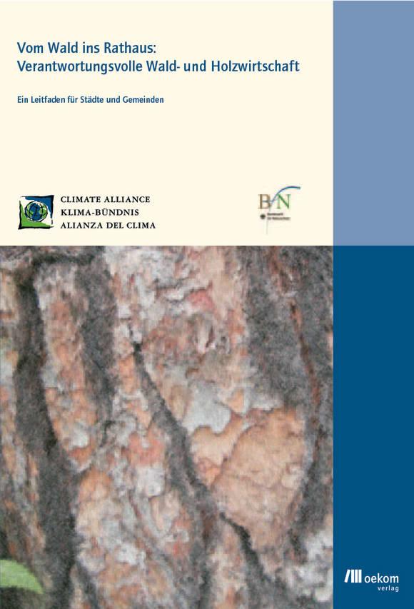 Cover: Vom Wald ins Rathaus: Verantwortungsvolle Wald- und Holzwirtschaft