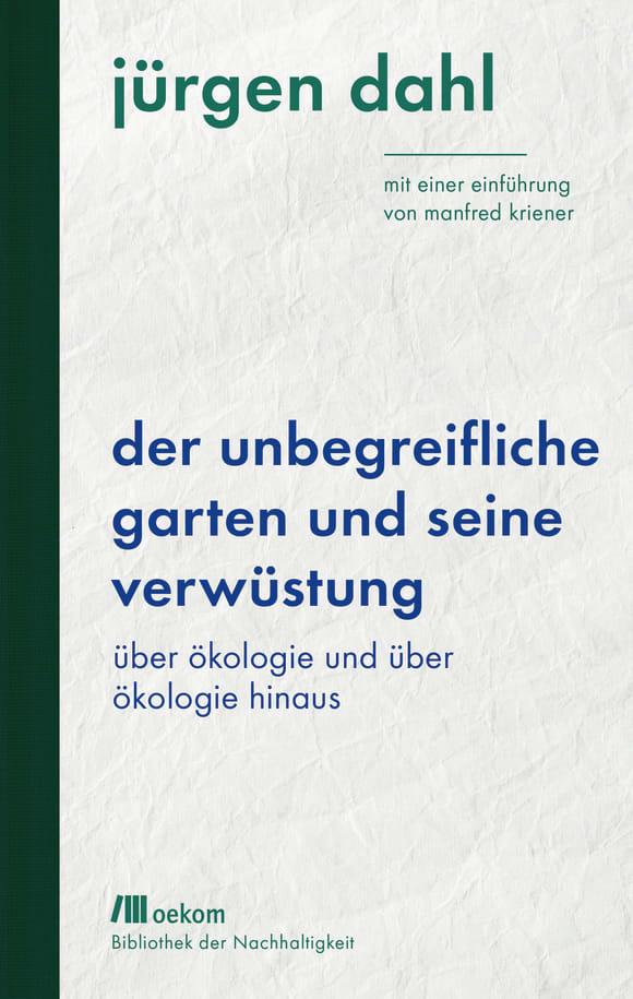 Cover: Der unbegreifliche Garten und seine Verwüstung