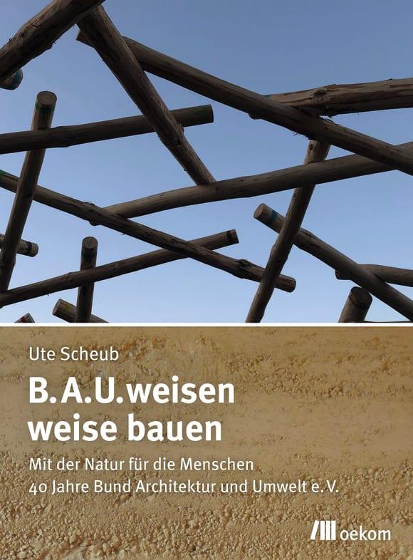Cover: B.A.U.weisen – weise bauen