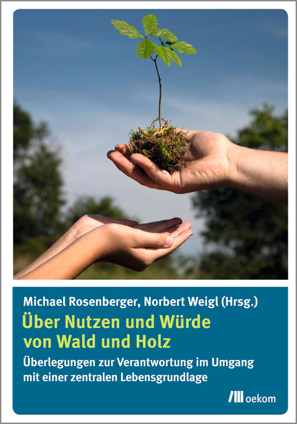 Cover: Über Nutzen und Würde von Wald und Holz