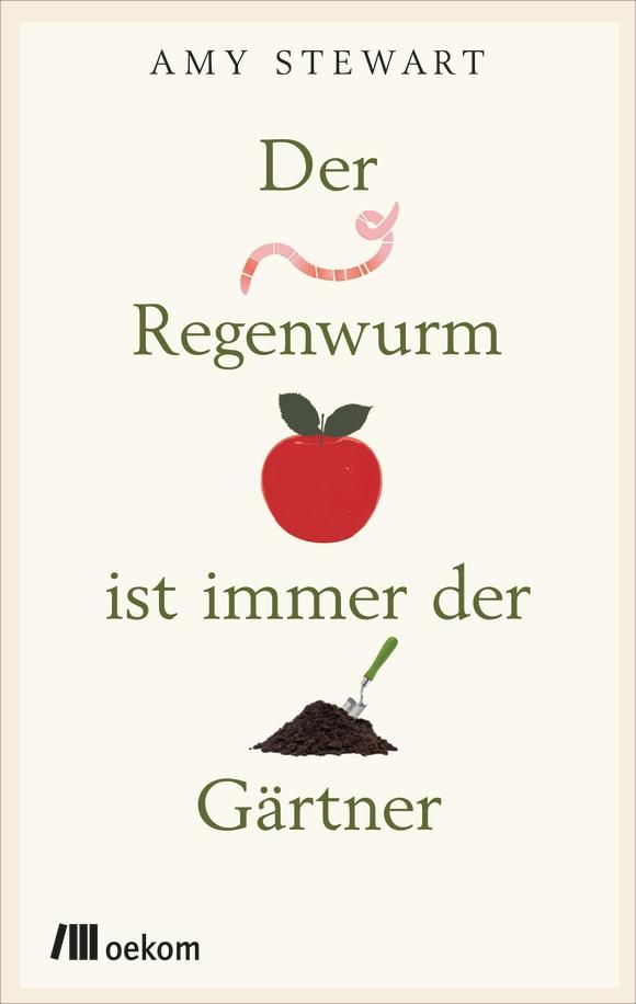 Cover: Der Regenwurm ist immer der Gärtner