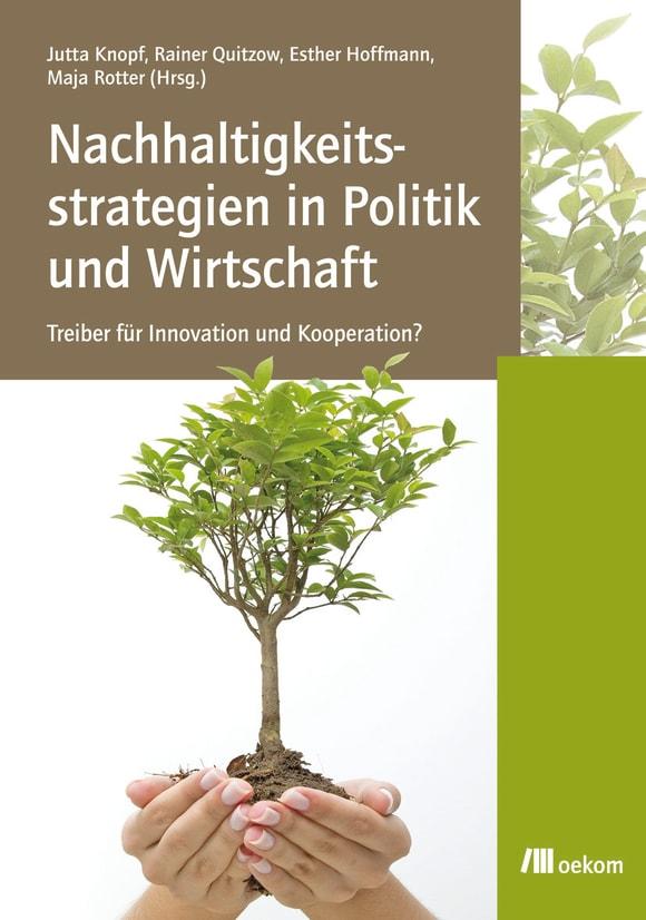 Cover: Nachhaltigkeitsstrategien in Politik und Wirtschaft: Treiber für Innovation und Kooperation?