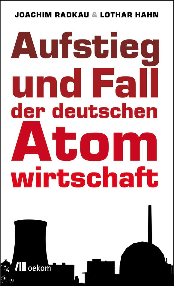 Cover: Aufstieg und Fall der deutschen Atomwirtschaft