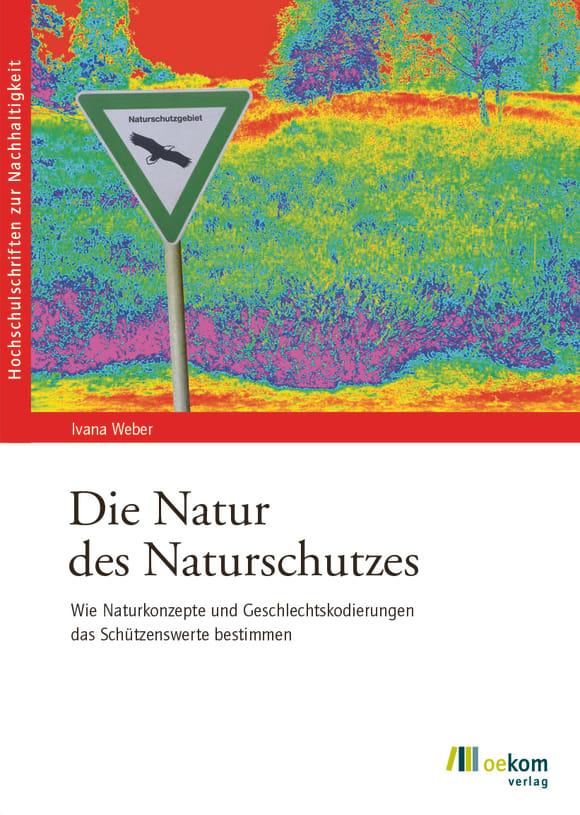 Cover: Die Natur des Naturschutzes
