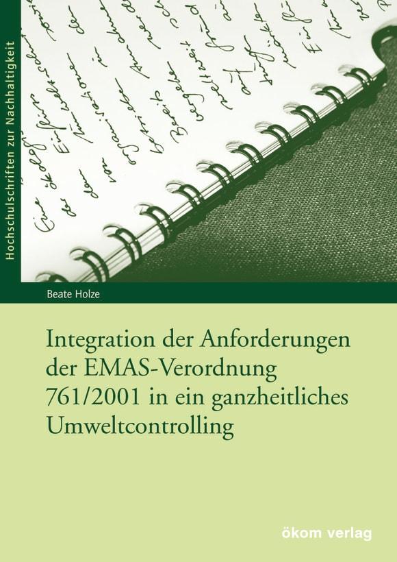 Cover: Integration der Anforderungen der EMAS-Verordnung 761/2001 in ein ganzheitliches Umweltcontrolling