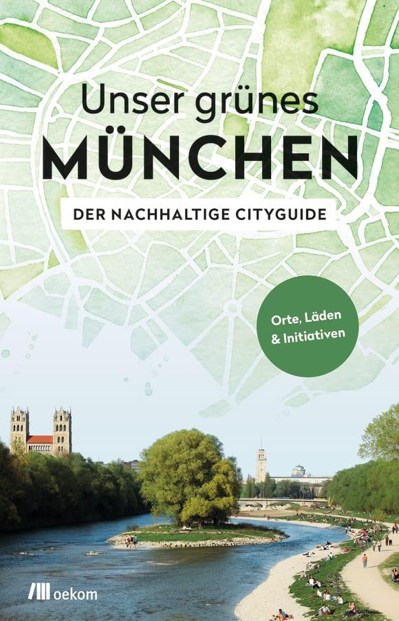 Cover: Unser grünes München – Der nachhaltige Cityguide