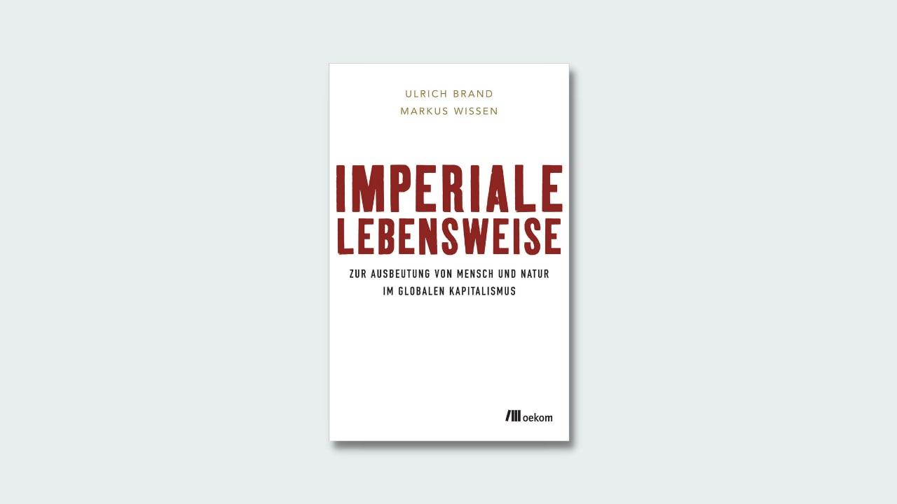 "Cover Ulrich Brand/Markus Wissen ""Imperiale Lebensweise"""