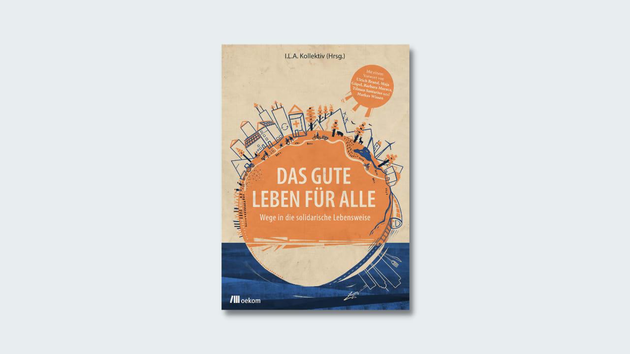 "Cover ILA Kollektiv ""Das Gute Leben für alle"""