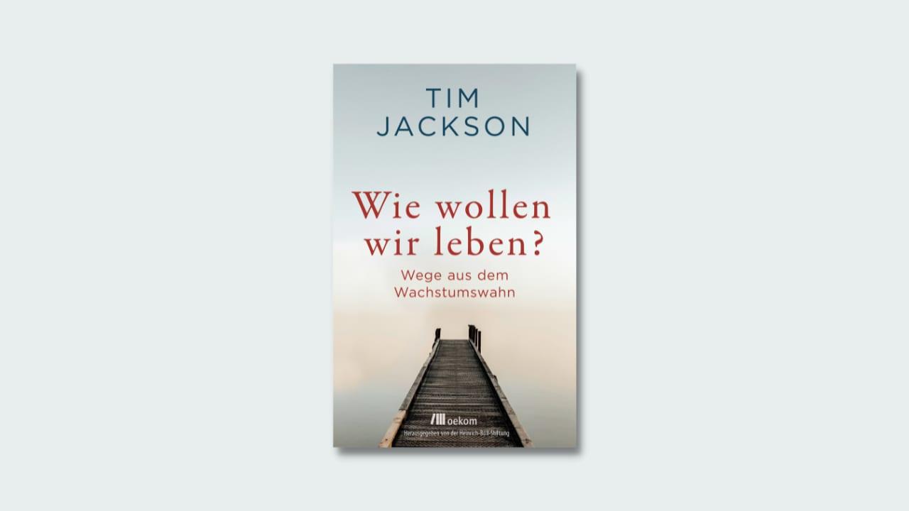 Cover »Wie wollen wir leben?« von Tim Jackson