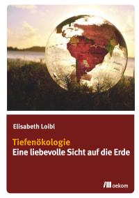 Tiefenökologie. Eine liebevolle Sicht auf die Erde