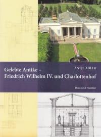Cover Gelebte Antike – Friedrich Wilhelm IV. und Charlottenhof