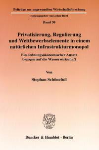 Cover Privatisierung, Regulierung und Wettbewerbselemente in einem natürlichen Infrastrukturmonopol