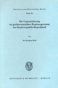 Cover Die Gegenzeichnung im parlamentarischen Regierungssystem der Bundesrepublik Deutschland