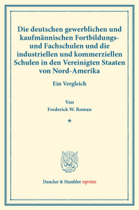 Cover Die deutschen gewerblichen und kaufmännischen Fortbildungs- und Fachschulen und die industriellen und kommerziellen Schulen in den Vereinigten Staaten von Nord-Amerika