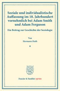 Cover Soziale und individualistische Auffassung im 18. Jahrhundert, vornehmlich bei Adam Smith und Adam Ferguson
