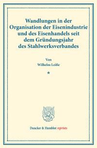 Cover Wandlungen in der Organisation der Eisenindustrie und des Eisenhandels seit dem Gründungsjahr des Stahlwerksverbandes
