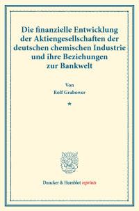 Cover Die finanzielle Entwicklung der Aktiengesellschaften der deutschen chemischen Industrie und ihre Beziehungen zur Bankwelt