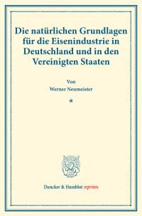 Cover Die natürlichen Grundlagen für die Eisenindustrie in Deutschland und in den Vereinigten Staaten