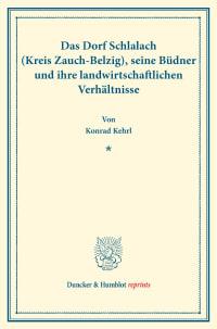 Cover Das Dorf Schlalach (Kreis Zauch-Belzig), seine Büdner und ihre landwirtschaftlichen Verhältnisse