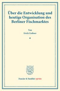 Cover Über die Entwicklung und heutige Organisation des Berliner Fischmarktes