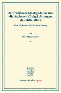 Cover Der fränkische Staatsgedanke und die Aachener Königskrönungen des Mittelalters