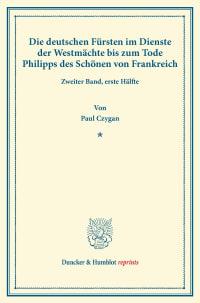 Cover Die deutschen Fürsten im Dienste der Westmächte bis zum Tode Philipps des Schönen von Frankreich