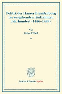 Cover Politik des Hauses Brandenburg im ausgehenden fünfzehnten Jahrhundert (1486–1499)