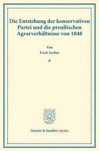 Cover Die Entstehung der konservativen Partei und die preußischen Agrarverhältnisse von 1848