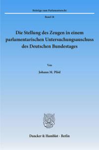 Cover Die Stellung des Zeugen in einem parlamentarischen Untersuchungsausschuss des Deutschen Bundestages