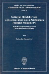 Cover Gotisches Mittelalter und Gottesgnadentum in den Zeichnungen Friedrich Wilhelms IV