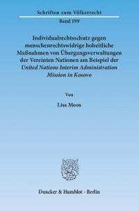 Cover Individualrechtsschutz gegen menschenrechtswidrige hoheitliche Maßnahmen von Übergangsverwaltungen der Vereinten Nationen am Beispiel der United Nations Interim Administration Mission in Kosovo