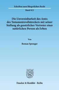 Cover Die Unvereinbarkeit des Amts des Testamentsvollstreckers mit seiner Stellung als gesetzlicher Vertreter einer natürlichen Person als Erben