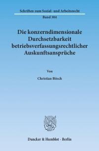 Cover Die konzerndimensionale Durchsetzbarkeit betriebsverfassungsrechtlicher Auskunftsansprüche