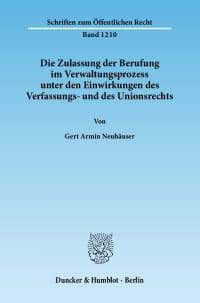 Cover Die Zulassung der Berufung im Verwaltungsprozess unter den Einwirkungen des Verfassungs- und des Unionsrechts