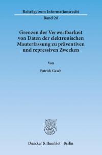 Cover Grenzen der Verwertbarkeit von Daten der elektronischen Mauterfassung zu präventiven und repressiven Zwecken
