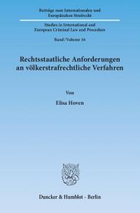 Cover Rechtsstaatliche Anforderungen an völkerstrafrechtliche Verfahren