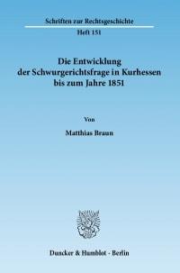 Cover Die Entwicklung der Schwurgerichtsfrage in Kurhessen bis zum Jahre 1851