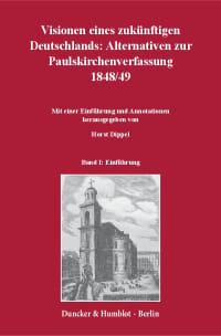 Cover Visionen eines zukünftigen Deutschlands: Alternativen zur Paulskirchenverfassung 1848/49