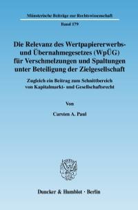Cover Die Relevanz des Wertpapiererwerbs- und Übernahmegesetzes (WpÜG) für Verschmelzungen und Spaltungen unter Beteiligung der Zielgesellschaft